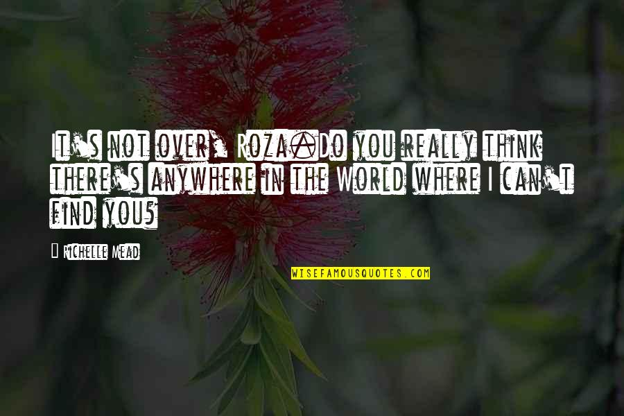 Belikov's Quotes By Richelle Mead: It's not over, Roza.Do you really think there's