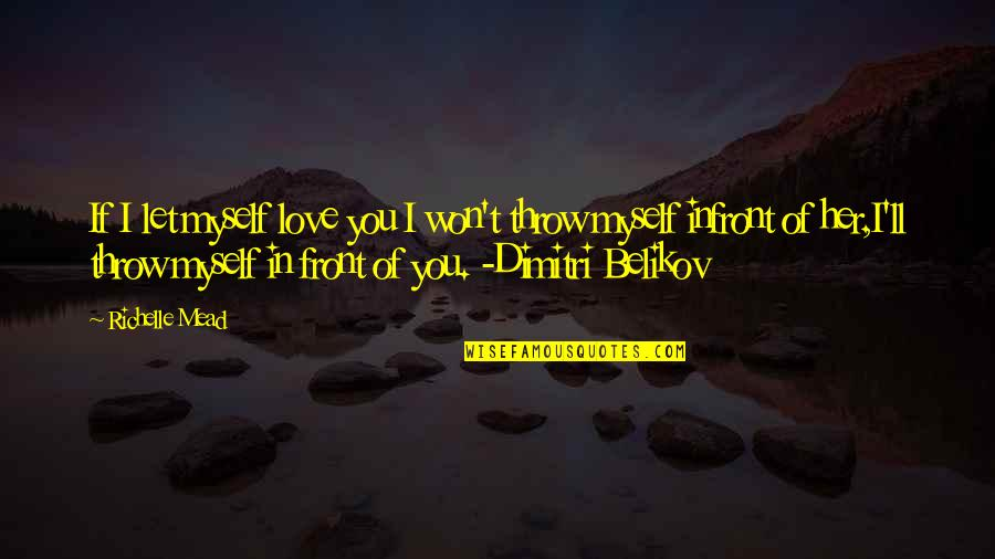 Belikov's Quotes By Richelle Mead: If I let myself love you I won't
