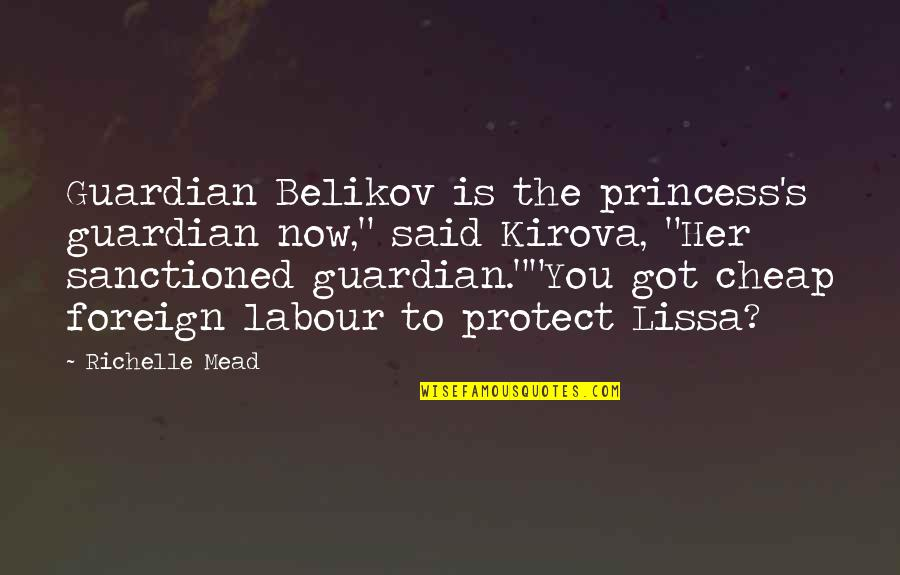 """Belikov's Quotes By Richelle Mead: Guardian Belikov is the princess's guardian now,"""" said"""