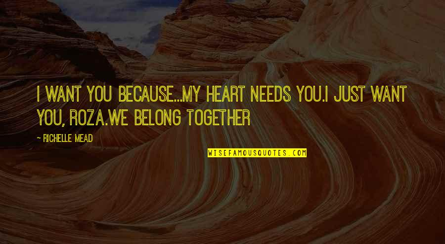 Belikov's Quotes By Richelle Mead: I want you because...My heart needs you.I just