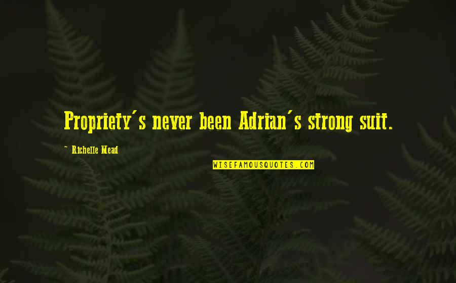 Belikov's Quotes By Richelle Mead: Propriety's never been Adrian's strong suit.