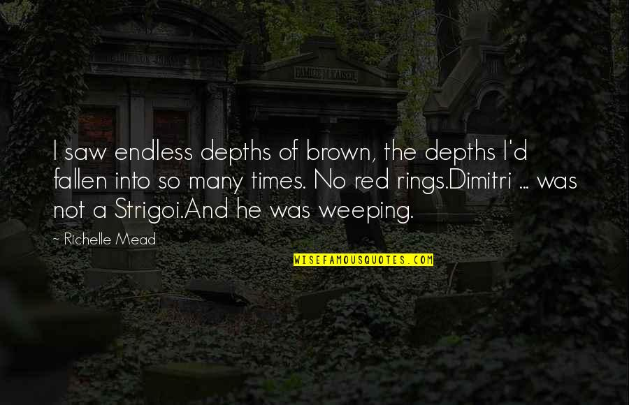 Belikov's Quotes By Richelle Mead: I saw endless depths of brown, the depths
