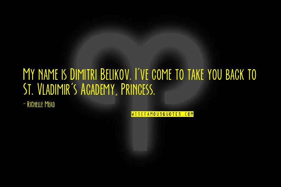 Belikov's Quotes By Richelle Mead: My name is Dimitri Belikov. I've come to