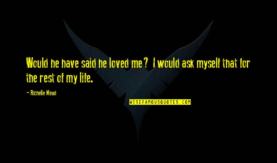 Belikov's Quotes By Richelle Mead: Would he have said he loved me? I