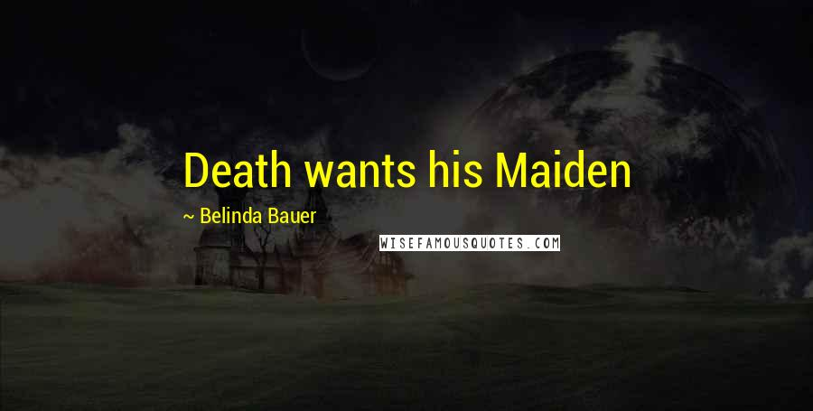 Belinda Bauer quotes: Death wants his Maiden
