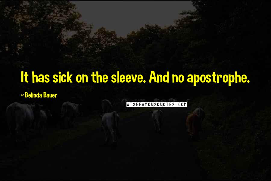 Belinda Bauer quotes: It has sick on the sleeve. And no apostrophe.