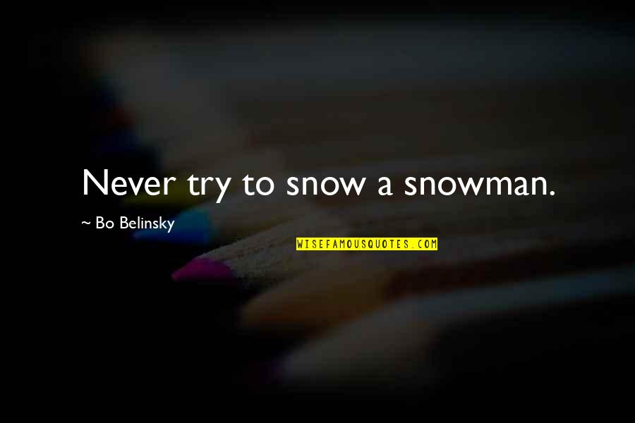 Belinsky Quotes By Bo Belinsky: Never try to snow a snowman.