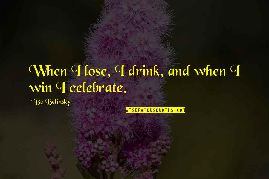Belinsky Quotes By Bo Belinsky: When I lose, I drink, and when I