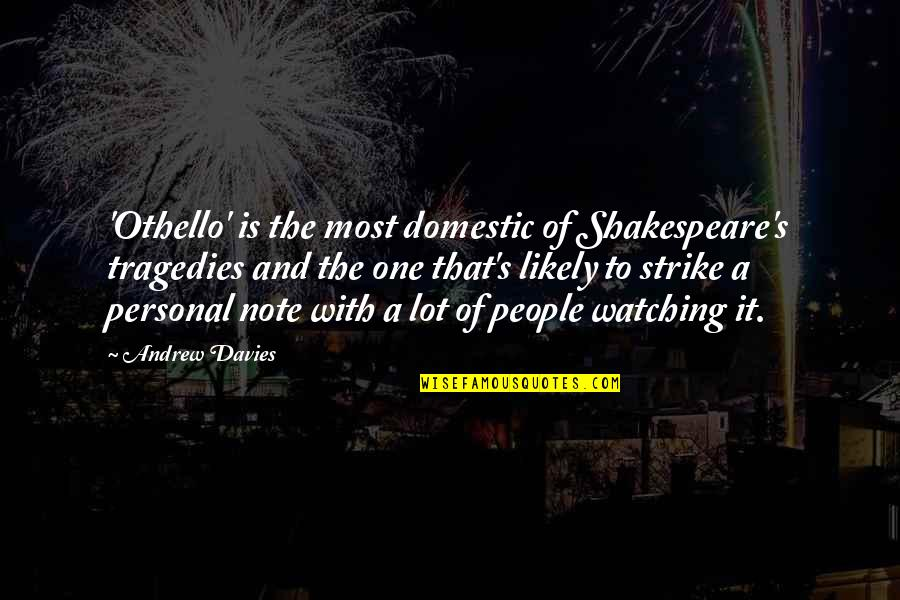 Bell Peppers Quotes By Andrew Davies: 'Othello' is the most domestic of Shakespeare's tragedies