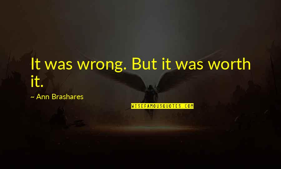 Bella Calamidades Quotes By Ann Brashares: It was wrong. But it was worth it.