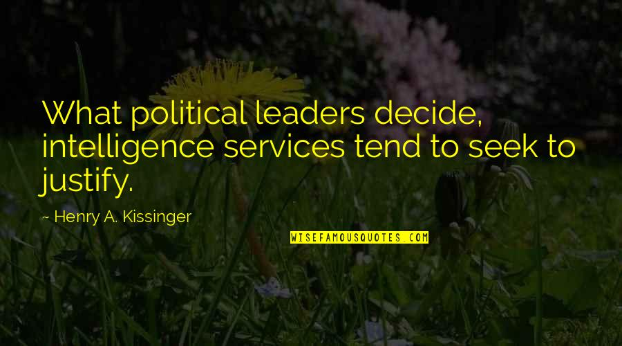 Bella Calamidades Quotes By Henry A. Kissinger: What political leaders decide, intelligence services tend to