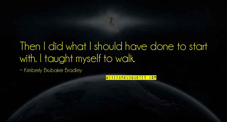 Bella Calamidades Quotes By Kimberly Brubaker Bradley: Then I did what I should have done