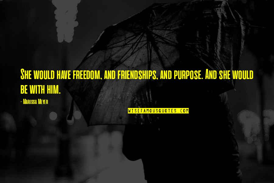 Bella Calamidades Quotes By Marissa Meyer: She would have freedom, and friendships, and purpose.