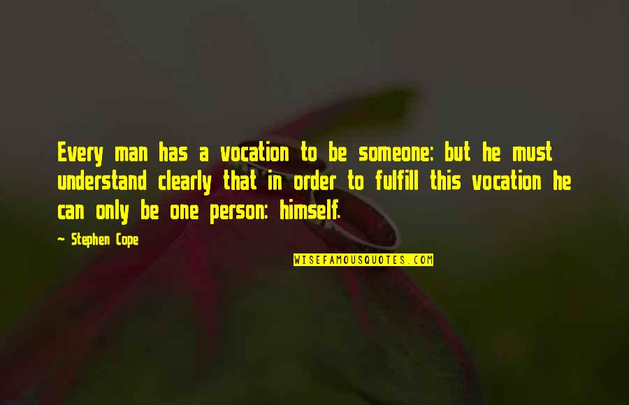 Bella Calamidades Quotes By Stephen Cope: Every man has a vocation to be someone: