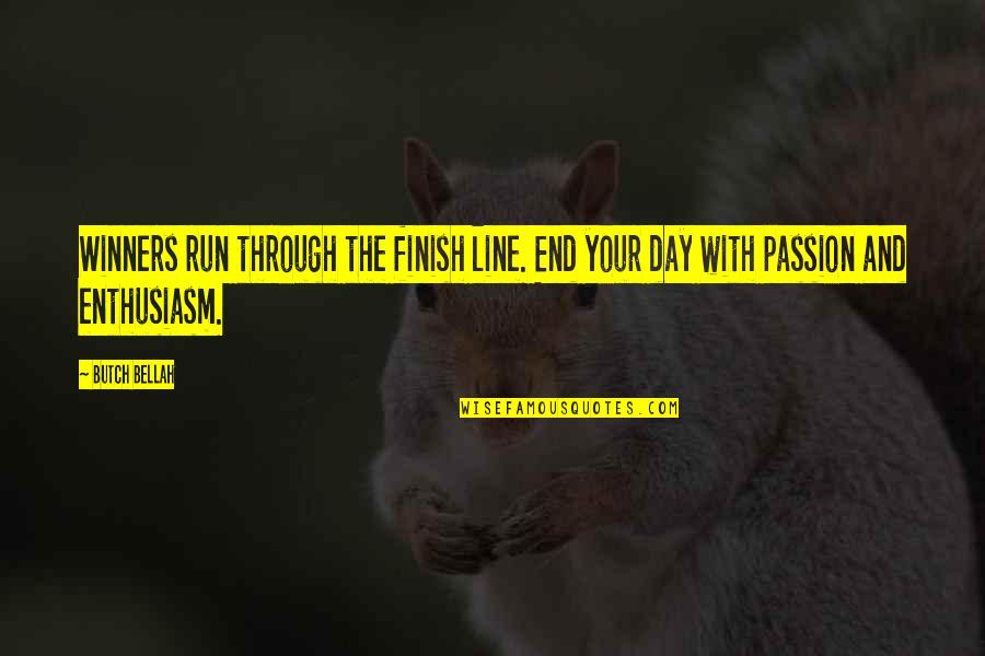 Bellah Quotes By Butch Bellah: Winners run through the finish line. End your