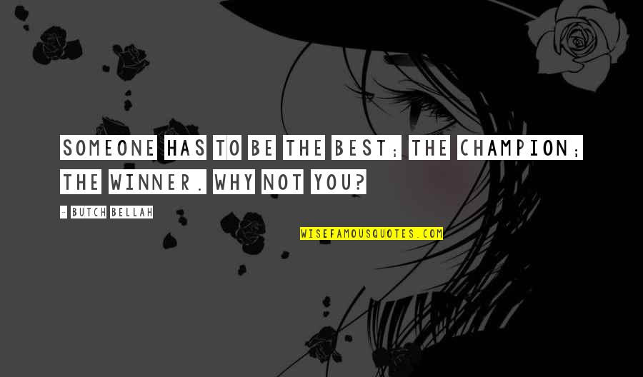 Bellah Quotes By Butch Bellah: Someone has to be the best; the champion;