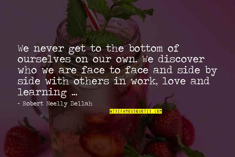 Bellah Quotes By Robert Neelly Bellah: We never get to the bottom of ourselves