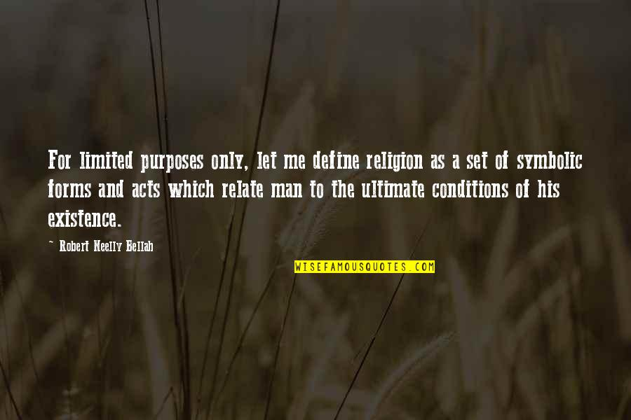 Bellah Quotes By Robert Neelly Bellah: For limited purposes only, let me define religion