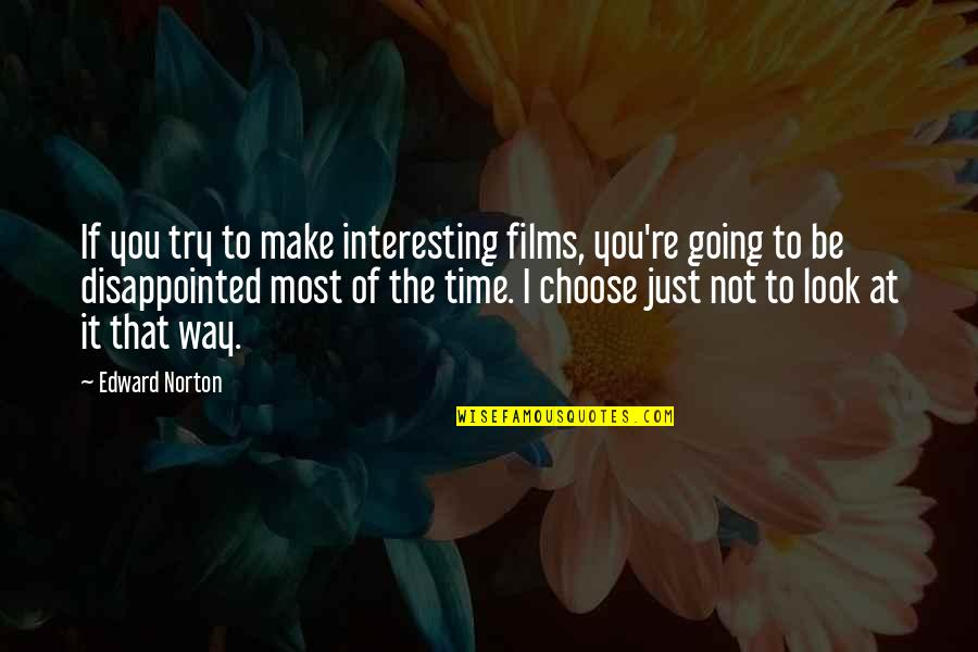 Bellboy Quotes By Edward Norton: If you try to make interesting films, you're