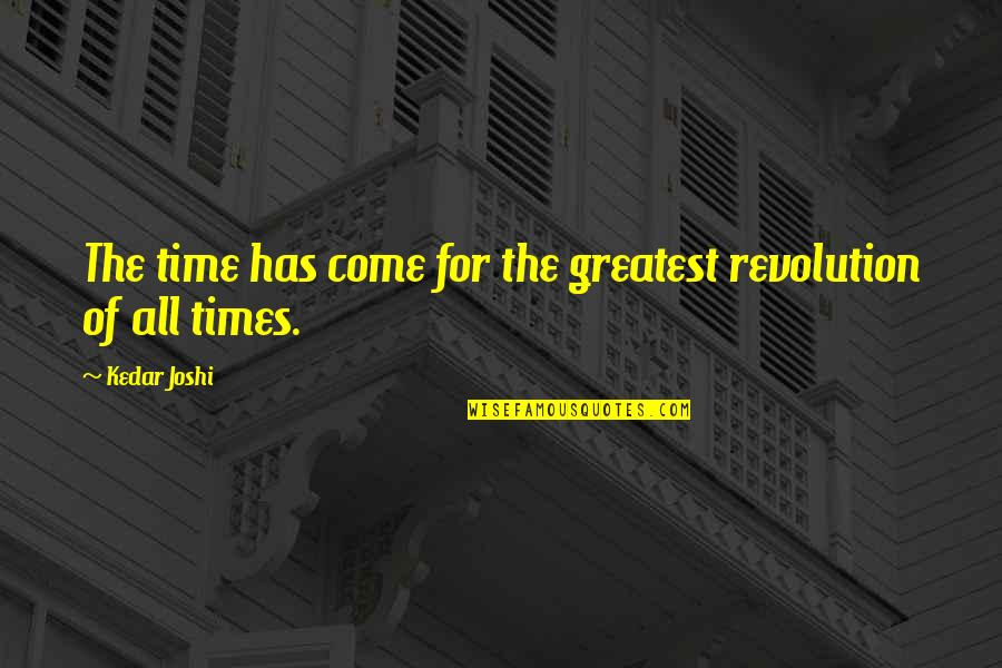 Bellboy Quotes By Kedar Joshi: The time has come for the greatest revolution