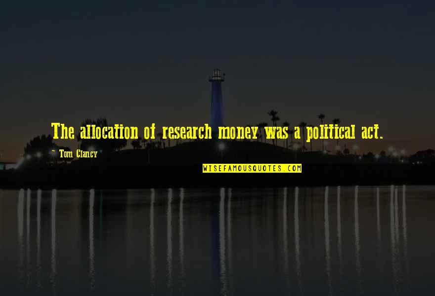 Bellboy Quotes By Tom Clancy: The allocation of research money was a political