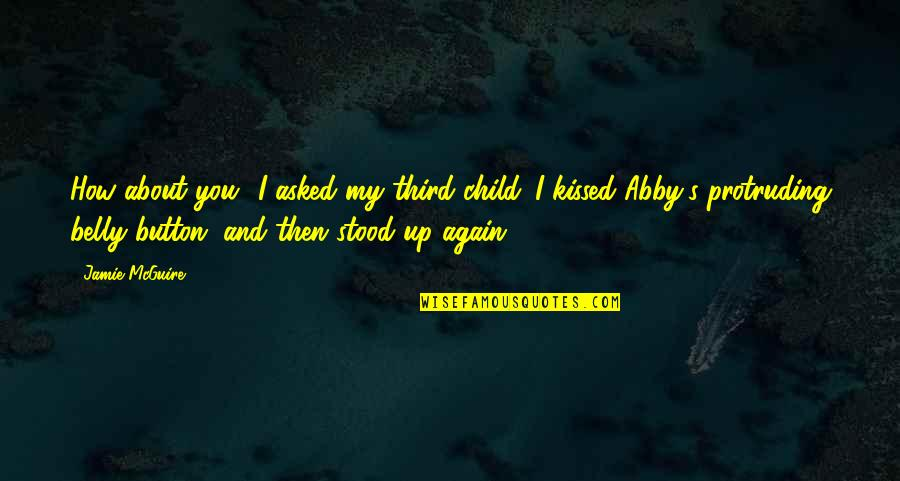 Belly Button Quotes By Jamie McGuire: How about you? I asked my third child.