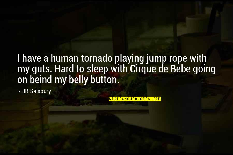 Belly Button Quotes By JB Salsbury: I have a human tornado playing jump rope