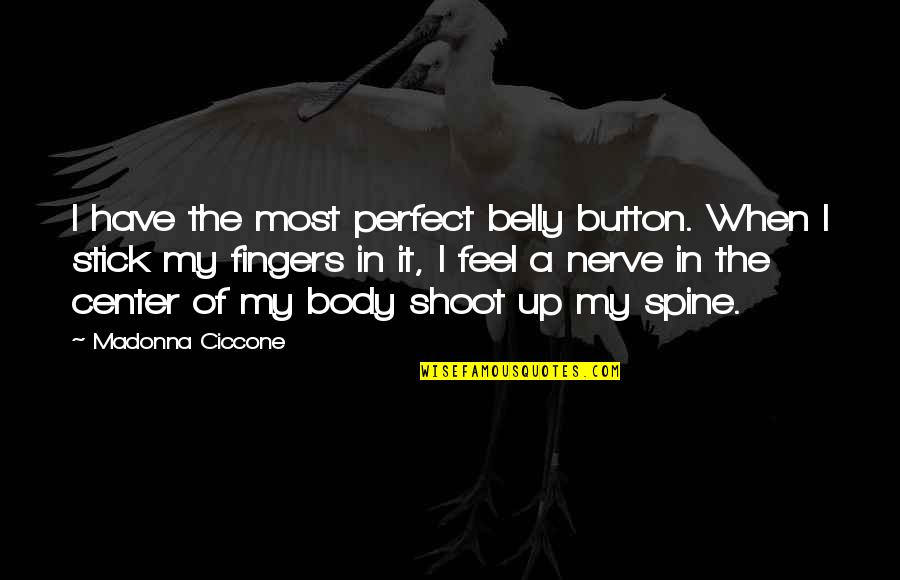 Belly Button Quotes By Madonna Ciccone: I have the most perfect belly button. When