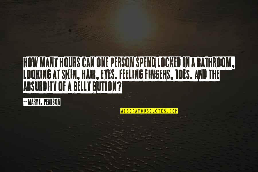 Belly Button Quotes By Mary E. Pearson: How many hours can one person spend locked