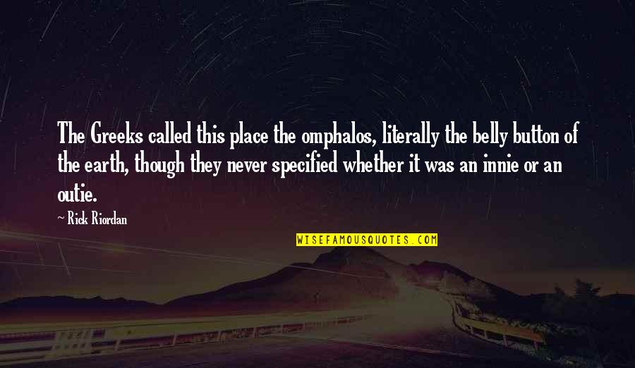 Belly Button Quotes By Rick Riordan: The Greeks called this place the omphalos, literally