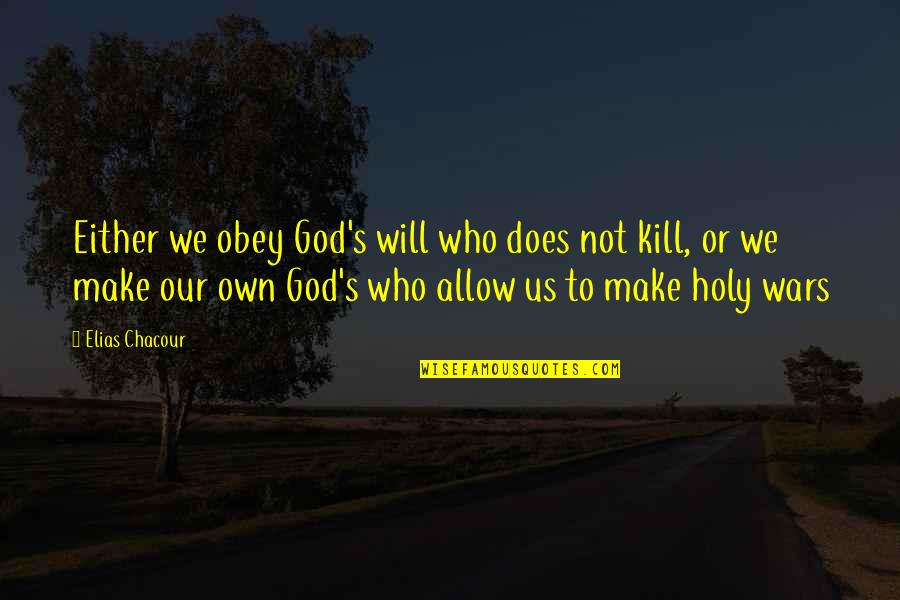 Bellyache Quotes By Elias Chacour: Either we obey God's will who does not