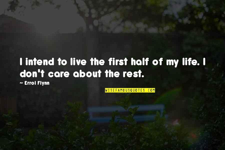 Bellyache Quotes By Errol Flynn: I intend to live the first half of