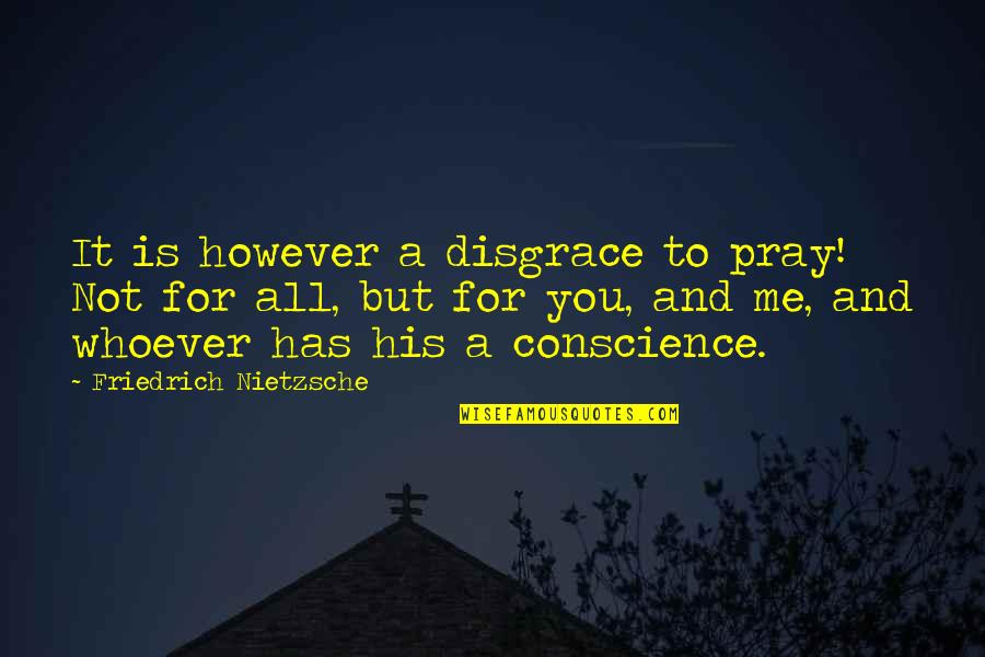 Bellyache Quotes By Friedrich Nietzsche: It is however a disgrace to pray! Not