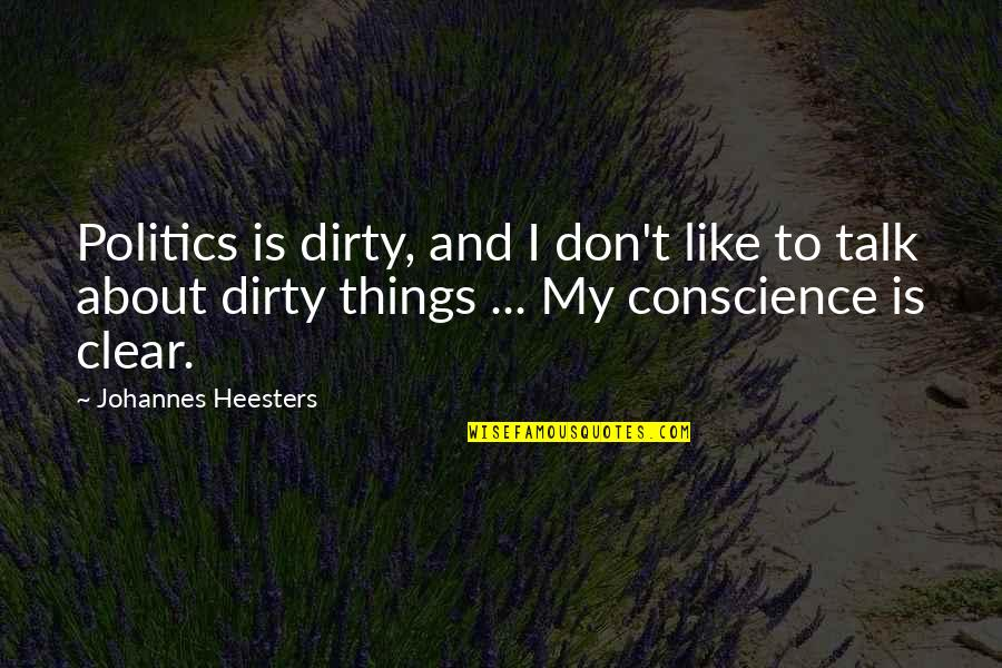 Bellyache Quotes By Johannes Heesters: Politics is dirty, and I don't like to