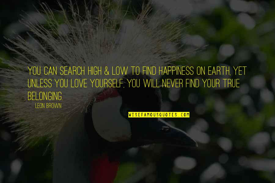 Belonging To The Earth Quotes By Leon Brown: You can search high & low to find