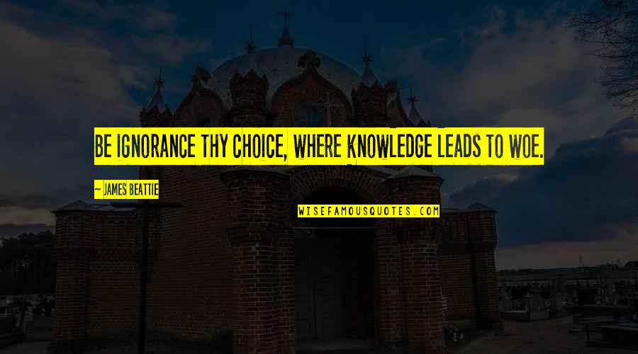 Belov'd Quotes By James Beattie: Be ignorance thy choice, where knowledge leads to