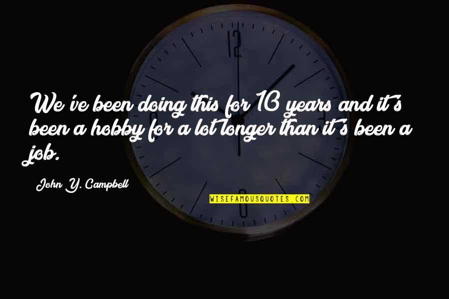 Belov'd Quotes By John Y. Campbell: We've been doing this for 10 years and
