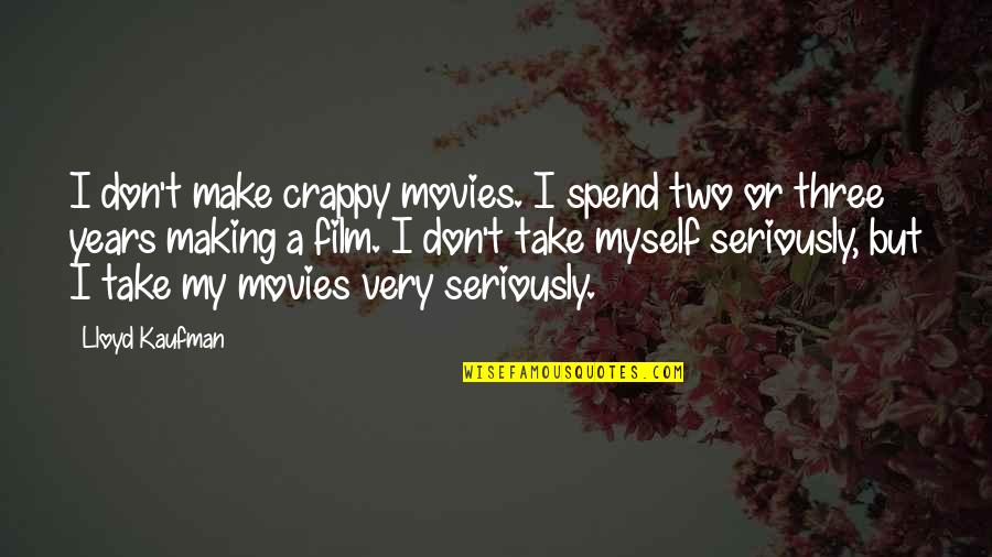 Belov'd Quotes By Lloyd Kaufman: I don't make crappy movies. I spend two