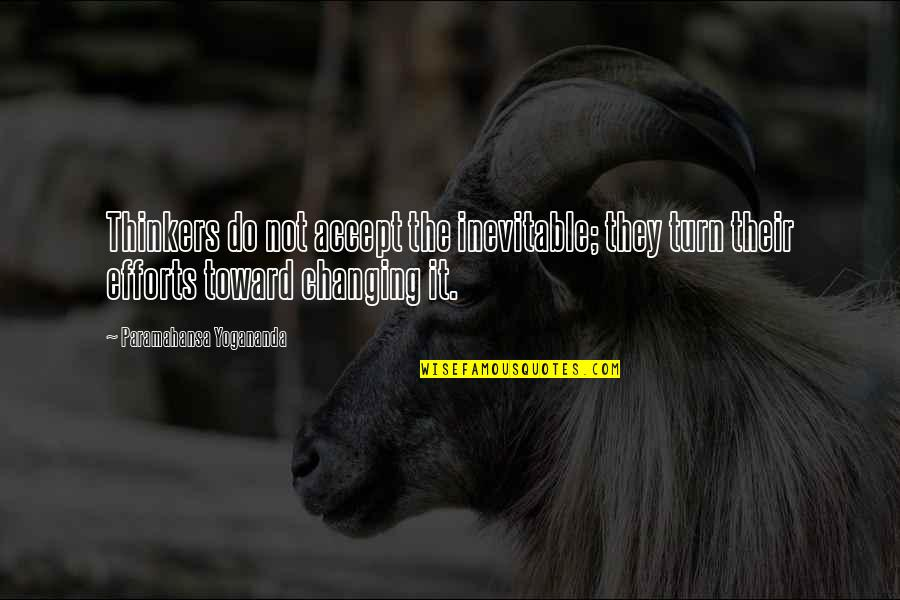Belov'd Quotes By Paramahansa Yogananda: Thinkers do not accept the inevitable; they turn