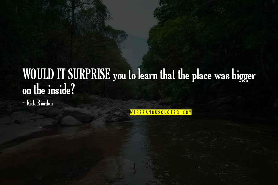 Belov'd Quotes By Rick Riordan: WOULD IT SURPRISE you to learn that the