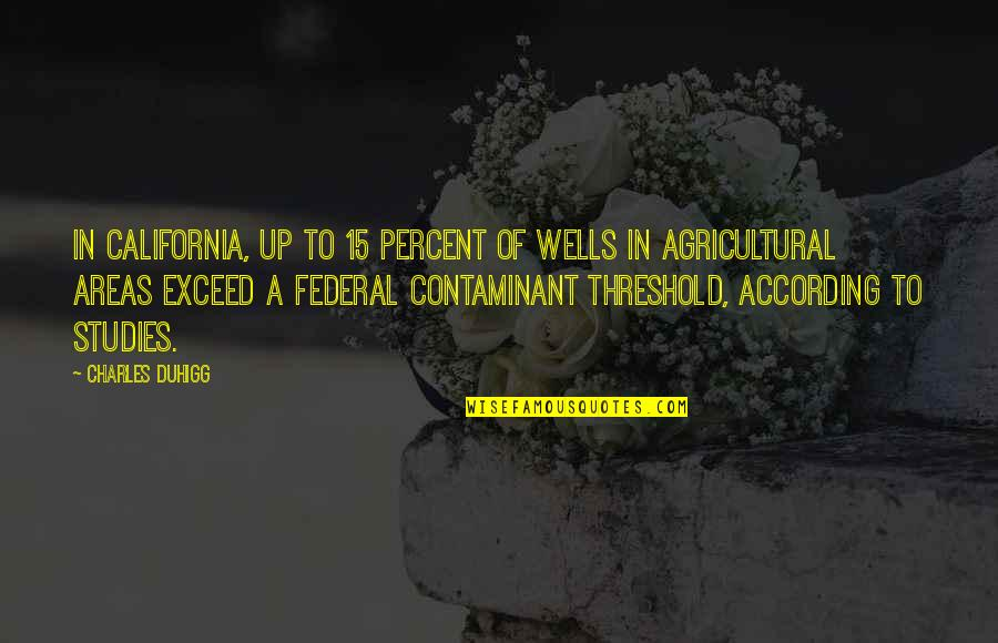 Belove Quotes By Charles Duhigg: In California, up to 15 percent of wells