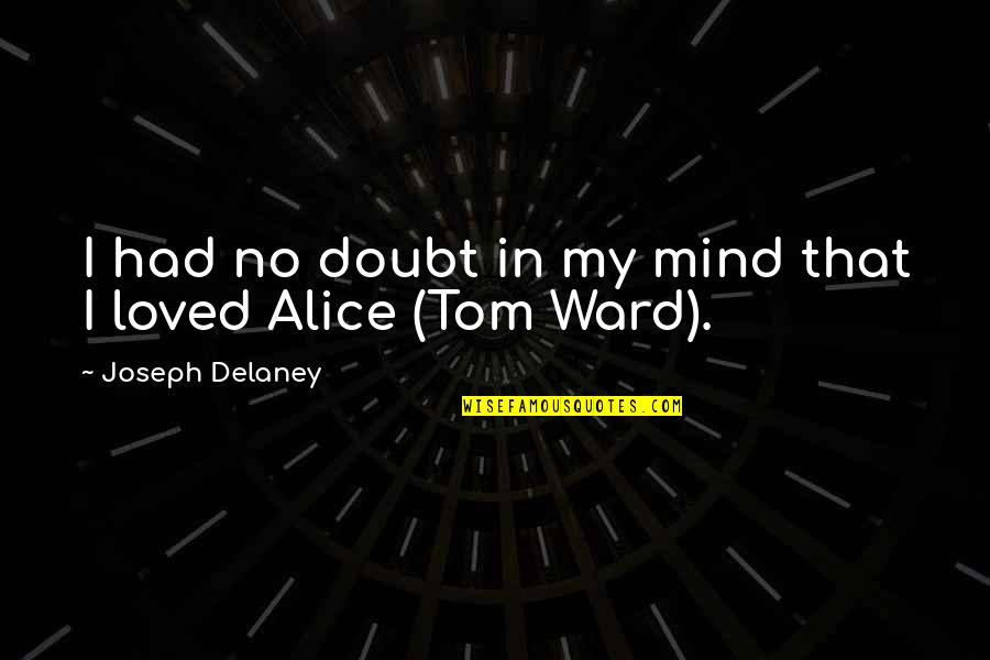 Belove Quotes By Joseph Delaney: I had no doubt in my mind that