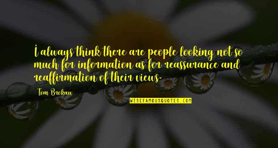 Belove Quotes By Tom Brokaw: I always think there are people looking not