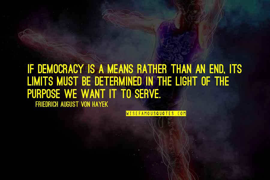 Beloved By Toni Morrison Quotes By Friedrich August Von Hayek: If democracy is a means rather than an