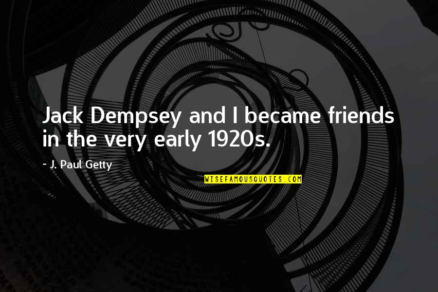 Beloved By Toni Morrison Quotes By J. Paul Getty: Jack Dempsey and I became friends in the