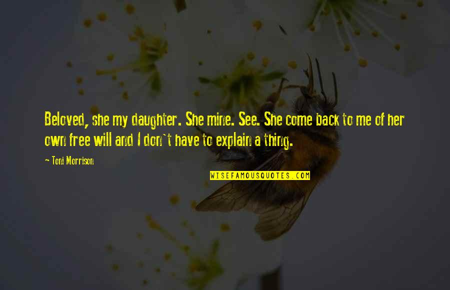 Beloved By Toni Morrison Quotes By Toni Morrison: Beloved, she my daughter. She mine. See. She