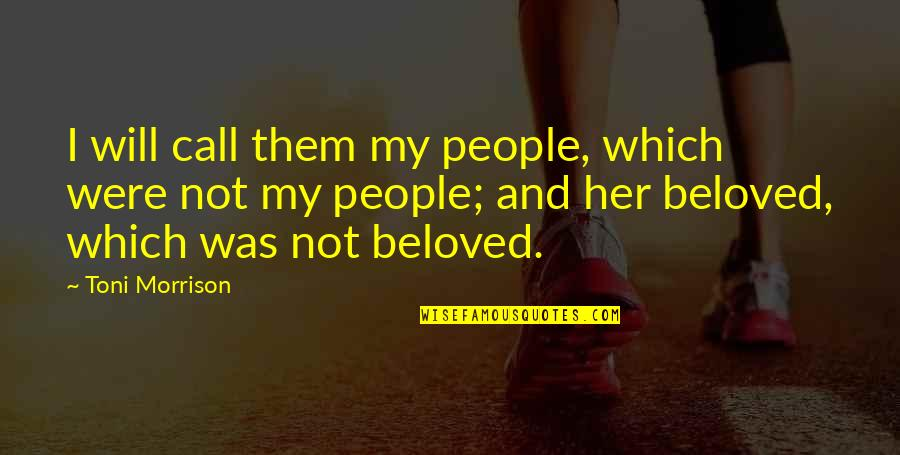 Beloved By Toni Morrison Quotes By Toni Morrison: I will call them my people, which were