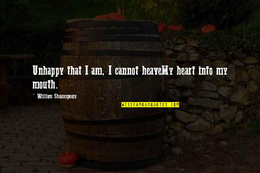 Beloved By Toni Morrison Quotes By William Shakespeare: Unhappy that I am, I cannot heaveMy heart
