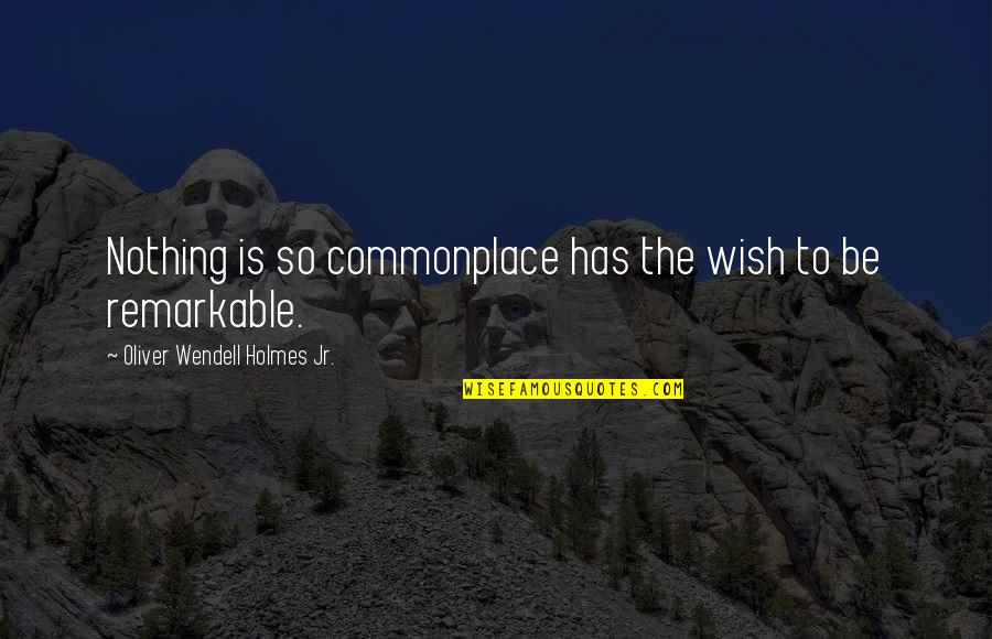 Beloved Stream Of Consciousness Quotes By Oliver Wendell Holmes Jr.: Nothing is so commonplace has the wish to