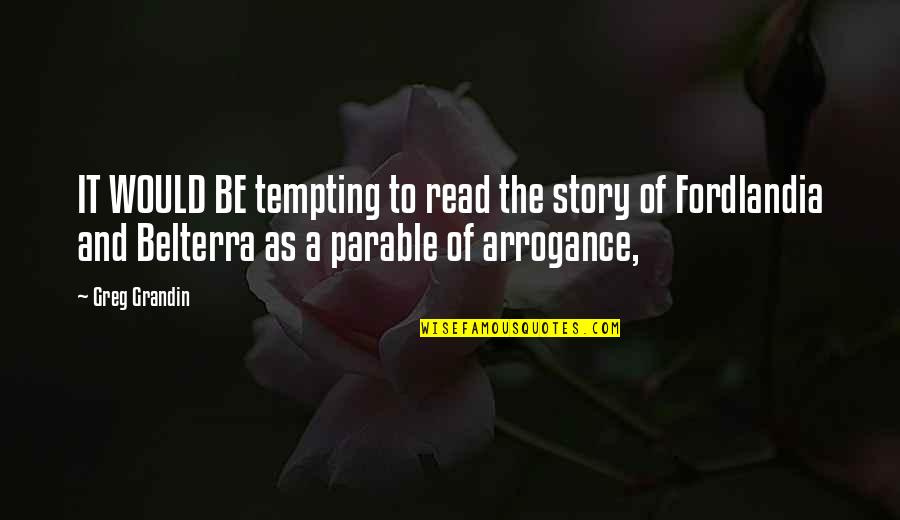 Belterra Quotes By Greg Grandin: IT WOULD BE tempting to read the story